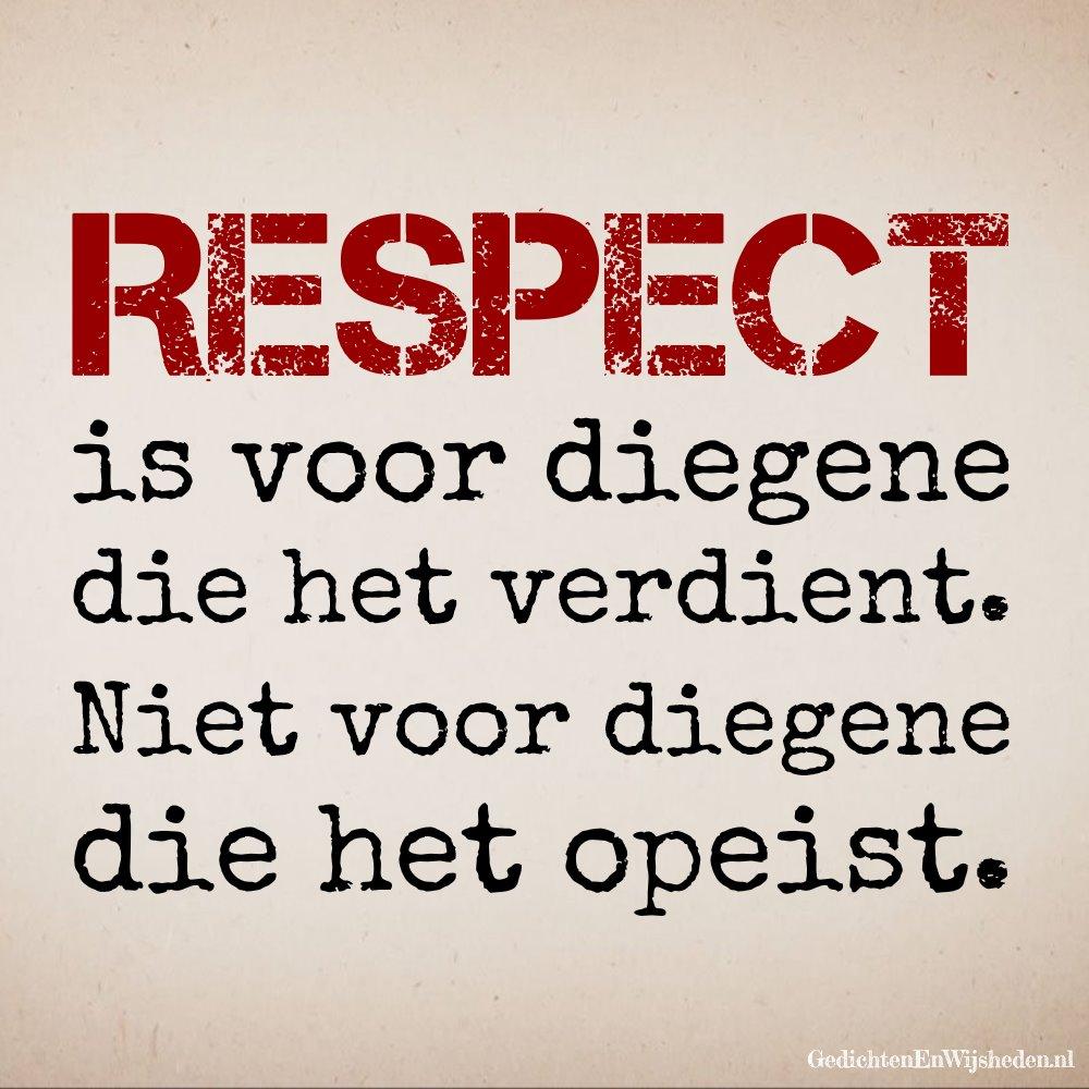 GedichtenEnWijsheden.nl - Spreuk: Respect is voor diegene die het ...